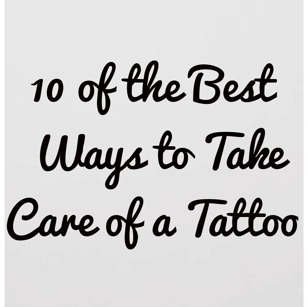 10 of the best ways to take care of a tattoo tattoo for Best way to heal a tattoo